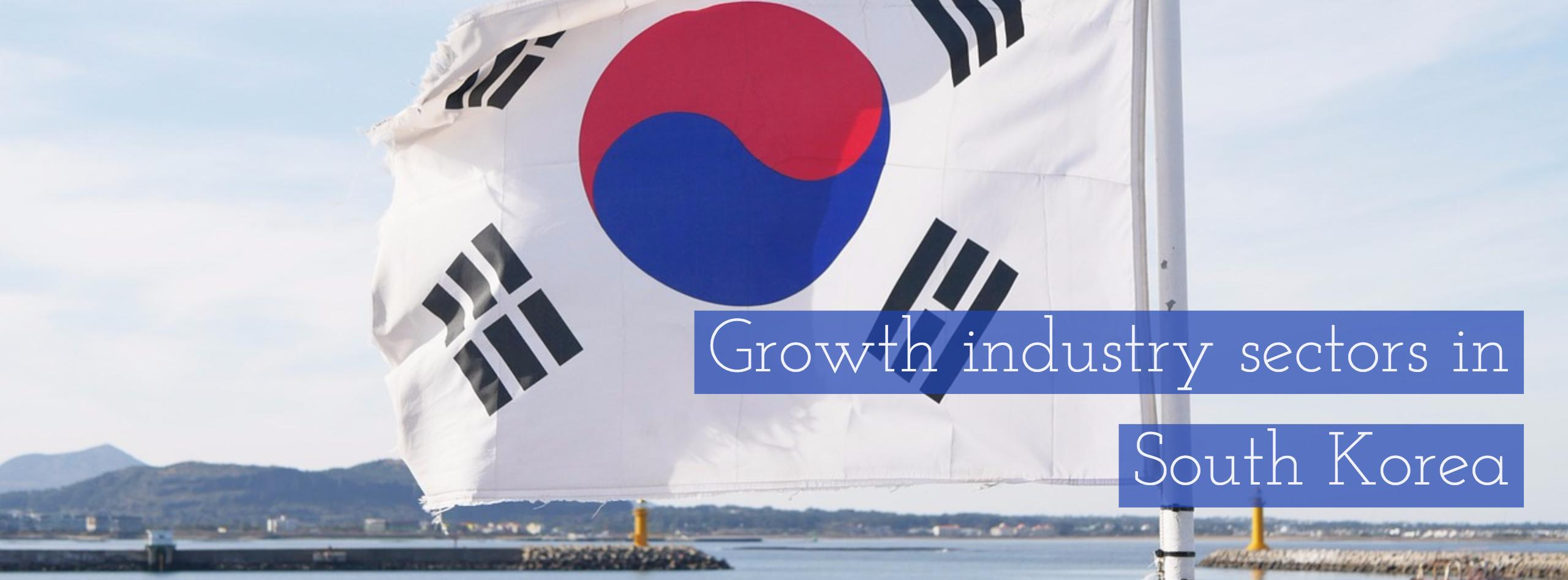 South Korea Market, Growth industry sectors in South Korea: Insight from a regional expert, export to South Korea, South Korea economy