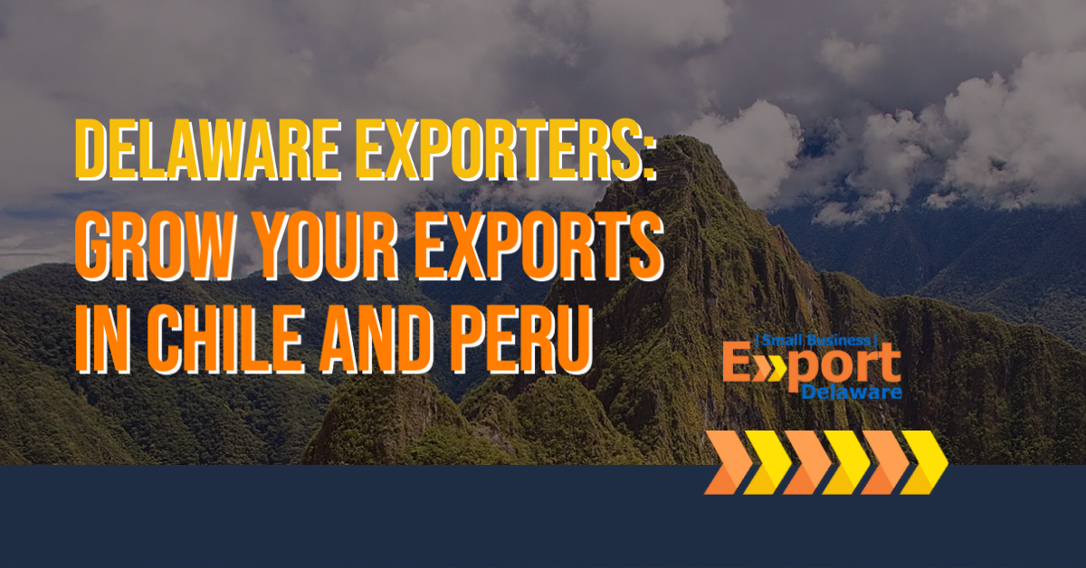 Join Export Delaware on a Business Trip to Chile and Peru